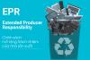 Đề xuất mở rộng trách nhiệm nhà sản xuất trong quản lý chất thải rắn và những kinh nghiệm từ quốc tế