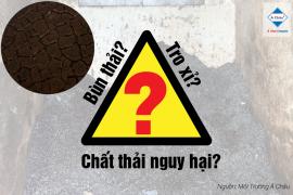 Chất thải nguy hại - phần 4: Bùn thải và tro xỉ có phải là chất thải nguy hại không? Hướng dẫn quản lý